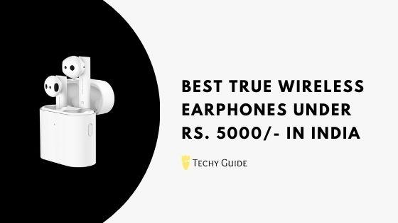 Best True Wireless Earphones Under 5000 in India