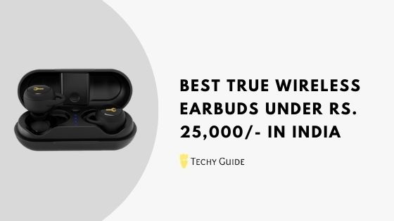 Best True Wireless Earbuds under 25000 in India